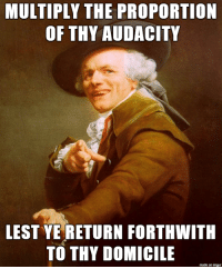 Audacity, Imgur, and Made: MULTIPLY THE PROPORTION  OF THY AUDACITY  LEST YE RETURN FORTHWITH  TO THY DOMICILE  made on imgur Verily