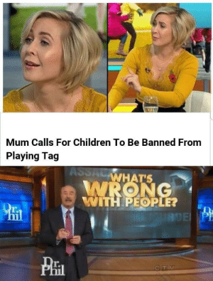 But why? Why would you do that?: Mum Calls For Children To Be Banned From  Playing Tag  ASSALWHAT'S  WRONG  WITH PEOPLE?  ROEPH But why? Why would you do that?
