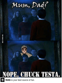 9gag, Dad, and Dank: Mum, Dad?  NOPE, CHUCK TESTA.  9 9GAG is your best source of fun. Poor Harry.. http://9gag.com/gag/aWQKQb6?ref=fbp  Follow us to enjoy more funny pics and memes on http://instagram.com/9gag