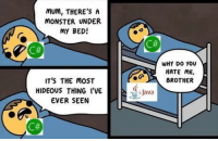 Monster, Java, and Hate Me: MUM, THERE'S A  MONSTER UNDER  My BED!  WHY DO YOU  HATE ME,  BROTHER  IT'S THE MOST  HIDEOUS THING I'VE  EVER SEEN C# vs Java