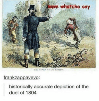 🎶Mmmm whatcha saaay Mmm that you only meant weeell? Well of course you did🎶 I love that song so much but I'm too lazy to finish it😂: mum whatcha say  frankzappavevo:  historically accurate depiction of the  duel of 1804. 🎶Mmmm whatcha saaay Mmm that you only meant weeell? Well of course you did🎶 I love that song so much but I'm too lazy to finish it😂
