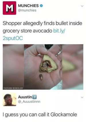: MUNCHIES  @munchies  Shopper allegedly finds bullet inside  grocery store avocado bit.ly/  2sputOC  FB@DANK MEMEOLOGY  Auustin  @_Auuustinnn  Iguess you can call it Glockamole  Σ