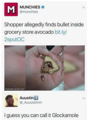 Memes: MUNCHIES  @munchies  Shopper allegedly finds bullet inside  grocery store avocado bit.ly/  2sputOC  FB@DANK MEMEDLOGY  Auustin  @Auuustinnn  Iguess you can call it Glockamole Memes