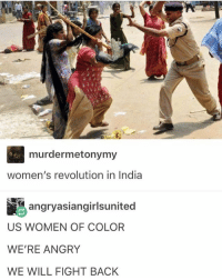 Memes, India, and Revolution: murdermetonymy  women's revolution in India  angry asiangirlsunited  US WOMEN OF COLOR  WE'RE ANGRY  WE WILL FIGHT BACK