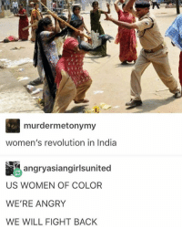 Memes, India, and Revolution: murdermetonymy  women's revolution in India  angry asiangirlsunited  US WOMEN OF COLOR  WE'RE ANGRY  WE WILL FIGHT BACK YESS