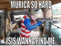 America, Ass, and Beautiful: MURICA SO HARD  ISIS WANNA FIND ME It is a beautiful Friday here in America! Kick ass and enjoy some freedoms. usa usausausa american freedom liberty pursuitofhappiness redwhiteandblue service sacrifices lostbutneverforgotten heroes dedication america