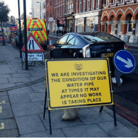 Memes, Traffic, and 🤖: MURPHY  ngle file  traffic  LH62 J  WE ARE INVESTIGATING  THE CONDITION OF OUR  WATER PIPE  AT TIMES IT MAY  APPEAR NO WORK  IS TAKING PLACE I need a sign like this for work... TheLADbible Work
