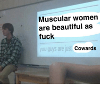 Beautiful, Fuck You, and Fuck: Muscular womern  are beautiful as  fuck  you guys are just  Cowards