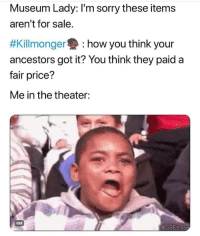 Blackpeopletwitter, Gif, and Sorry: Museum Lady: I'm sorry these items  aren't for sale.  #Kil!monger : how you think your  ancestors got it? You think they paid a  fair price?  Me in the theater:  GIF  4GIFS.cor <p>Damn (via /r/BlackPeopleTwitter)</p>