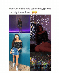 So who's trying to show me off and talk about me like this?: Museum of Fine Arts yet my babygirl was  the only fine art l saw So who's trying to show me off and talk about me like this?
