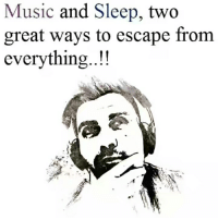 Music: Music and Sleep, two  great ways to escape from  everything..!!