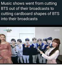 #BTS 🐾: Music shows went from cutting  BTS out of their broadcasts to  cutting cardboard shapes of BTS  into their broadcasts  ttir  te  1L #BTS 🐾