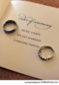 Music, Tumblr, and Blog: MUSIC STARTS  WE GET MARRIED  EVERYONE PARTIES  you should probably go to TheMetaPicture.com srsfunny:Why Complicate Things, Really…