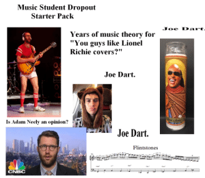 "Music Student Dropout SP: Music Student Dropout  Starter Pack  Joe Dart,  Years of music theory for  ""You guys like Lionel  Richie covers?""  Joe Dart.  Jaint Slevic  Is Adam Neely an opinion?  Joe Dart.  Flintstones  Am  Gm?  Gm  CNBC Music Student Dropout SP"