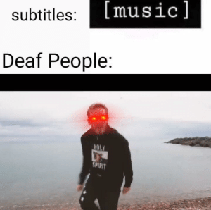 Music, Spirit, and People: [music]  subtitles:  Deaf People:  H0  SPIRIT Oh wait