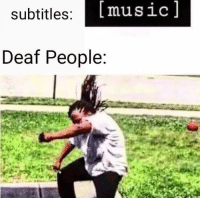 Music, Reddit, and They: [music]  subtitles  Deaf People