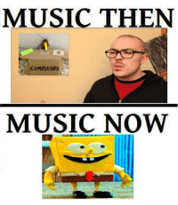 Music Meme: MUSIC THEN  COMPLAINTS  MUSIC NOW