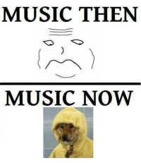 Music Memes: MUSIC THEN  MUSIC NOW