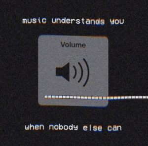 Music, Can, and You: music understands you  Volume  ))  when nobody else can