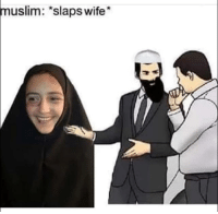 """Muslim, Wife, and Im Going to Hell for This: muslim: """"slaps wife"""