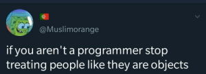 Null Pointer Exception: @Muslimorange  if you aren't a programmer stop  objects  treating people like they are Null Pointer Exception