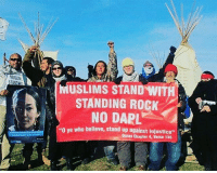 "Memes, Quran, and Act as If: MUSLIMS STAND WIT  STANDING ROCK  NO DAPL  40 ye who believe, stand up against injustice""  Quran Chapter 4, Verse 135 Repost @indio_revolucionario - ""As they stand with us in our struggles we should plan to stand with them in theirs ✊🏽. For a nation so xenophobic and afraid of others getting involved in their affairs, the US doesn't seem to mind playing hero and getting involved in the internal affairs of other nations. Acting as if they have the right to govern them. They treat impoverished nations as if they were their backyard to run around carelessly in. Examples include Chile, Afghanistan, El Salvador, and other parts of Latin America and the Middle East. After US intervention, these countries were worse off than they were initially. A nation built off of the rape and genocide of a people does not deserve to be recognized as a nation. Through the eyes of indigenous peoples, the US is a legal terrorist organization that continues to do harm to us. Our Muslim brothers aren't terrorists, and this isn't your land to determine who comes and goes. It is and has always been ours."" AmericanIndian NativeAmerican Decolonize Indigenize NativePride IndigenousPride NativeResistance IndigenousResistance NativePower IndigenousPower NoMuslimBanOnIndigenousLand LiberateTheAmericas IndigenousUnited NativeLiberation IndigenousNationRising NoBanNoWall NoDAPL WaterIsLife MniWiconi dakotaaccesspipeline muslims muslim"
