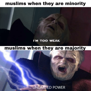 Its treason than. Please don't get deleted: muslims when they are minority  I'M TOO WEAK  muslims when they are majority  UNLIMITED POWER Its treason than. Please don't get deleted