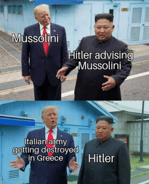Monster, Army, and Greece: Mussolini  Hitler advising  Mussolini  Italian army  getting destroyed  in Greece  Hitler  ш Spaghetti monster doing a stupid
