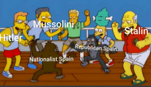 Spanish civil war be like: Mussolini  Stalin  Hitler  Republican Spain  Nationalist Spain Spanish civil war be like
