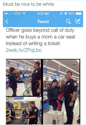 ccolemanbrown:  veganelfprincess:  whitegirlsaintshit:  thottweiler:  theblackgreywarden:  anti-keiara:  missinglinc:  Must be very, very nice.  Must be  very fucking nice  how fucking lovely and nice  isn't it?  This was a publicity stunt. ccolemanbrown you should post the info about this.  The officer who bought the car seat on 10/23/14 isEmmett Township Public Safety Officer Ben Hall. This story is likely being circulated as a PR move to aid in burying a story aboutEmmett Township Public Safety OfficerTroy Estree who was charged with two counts of first degree criminal sexual conduct (Minor under 16 and a family member) 08/14/14. http://wincountry.com/news/articles/2014/aug/14/emmett-township-public-safety-officer-arrested-for-sexual-assault/ : Must be nice to be white  00O AT&T  9:12 AM  Tweet  Officer goes beyond call of duty  when he buys a mom a car seat  instead of writing a ticket  2wsb.tv/ZPqUzc ccolemanbrown:  veganelfprincess:  whitegirlsaintshit:  thottweiler:  theblackgreywarden:  anti-keiara:  missinglinc:  Must be very, very nice.  Must be  very fucking nice  how fucking lovely and nice  isn't it?  This was a publicity stunt. ccolemanbrown you should post the info about this.  The officer who bought the car seat on 10/23/14 isEmmett Township Public Safety Officer Ben Hall. This story is likely being circulated as a PR move to aid in burying a story aboutEmmett Township Public Safety OfficerTroy Estree who was charged with two counts of first degree criminal sexual conduct (Minor under 16 and a family member) 08/14/14. http://wincountry.com/news/articles/2014/aug/14/emmett-township-public-safety-officer-arrested-for-sexual-assault/