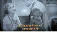 brutality: MUST NOT  Goahead and beat me  Ilove brutality