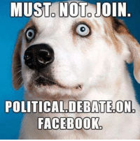 Facebook, Memes, and 🤖: MUST NOT JOIN  POLITICAL DEBATE ON  FACEBOOK