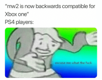"Memes, Ps4, and Xbox One: ""mw2 is now backwards compatible for  Xbox one""  PS4 players:  IG:PolarSaurusRex  excuse me what the fuck What's the excuse for this one"
