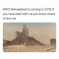 😤😤: MW2 Remastered is coming in 2019. If  you have beef with me you know where  to find me 😤😤