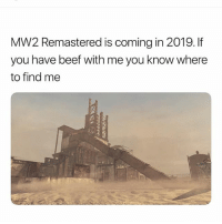 Beef, Memes, and 🤖: MW2 Remastered is coming in 2019. If  you have beef with me you know where  to find me I don't even play COD anymore but I'm copping this since I didn't play the original MW2