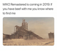 C U THERE: MW2 Remastered is coming in 2019. If  you have beef with me you know where  to find me C U THERE