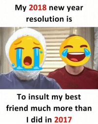 Follow our new page - @sadcasm.co: My 2018 new year  resolution is  To insult my best  friend much more tharn  I did in 2017 Follow our new page - @sadcasm.co