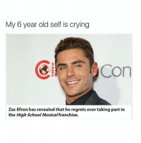 Crying, High School Musical, and Life: My 6 year old self is crying  ECon  Zac Efron has revealed that he regrets ever taking part in  the High School Musical franchise. @satan follows me my life is complete