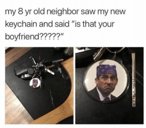 "#relatable #memes: my 8 yr old neighbor saw my new  keychain and said ""is that your  boyfriend?????"" #relatable #memes"