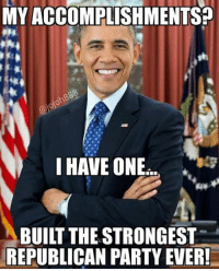 Republican Memes: MY ACCOMPLISHMENTS  I HAVE ONE  BUILT THESTRONGEST  REPUBLICAN PARTY EVER!