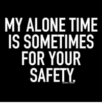 Memes, Alone Time, and 🤖: MY ALONE TIME  IS SOMETIMES  FOR YOUR  SAFETY