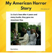 """American Horror Story, Click, and Memes: My American Horror  Story #KraksList  So that's how after 4 years and  many hustle, they gave me  American Visa  Bye bishes Shift lemme faint😂😂😂😂 List by @h_a_u_w_a To submit your lists & have them featured on @KraksTV & @KraksHQ 1. Register on www.kraks.co (link in bio) 2. Click the + icon 3. Click """"Lists"""" and voila 😎 KraksList KraksTV"""