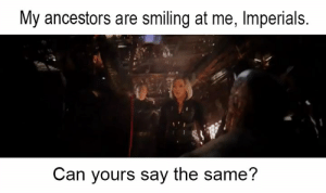 Thanos, Can, and Endgame: My ancestors are smiling at me, Imperials.  Can yours say the same? Thanos at the beginning of endgame