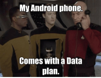 "Android, Dank, and Meme: My Android phone.  Comes with a Data  plan,  quickmeme.com <p>Star Trek meme&hellip; I laughed too hard at this via /r/dank_meme <a href=""http://ift.tt/2fnyn3r"">http://ift.tt/2fnyn3r</a></p>"