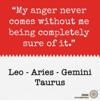 """Aries, Gemini, and Taurus: """"My anger never  comes without me  being completely  sure of it.""""  Leo Aries Gemini  Taurus  ZODIAC  BY RELATIONSHIP RULES"""