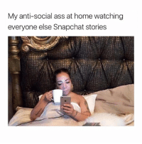 the last one omfg: My anti-social ass at home watching  everyone else Snapchat stories the last one omfg