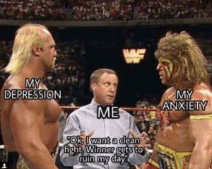 Now for our Main Event! via /r/memes https://ift.tt/2MNEIa1: MY  ANXIETY  DEPRESSION  ME  OK.Il wanta dlean  fight  Winner  gets to Now for our Main Event! via /r/memes https://ift.tt/2MNEIa1