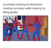 Funny, Anxiety, and Depression: my anxiety meeting my depression  meeting my empty wallet meeting my  failing grades My heart is about to stop