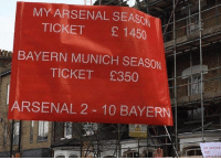 To be fair to this Arsenal fan, he's got a point.: MY ARSENAL SEASON  TICKET E 1450  BAYERN MUNICH SEASON  TICKET £350  ARSENAL 2 10 BAYE  RN  OUT To be fair to this Arsenal fan, he's got a point.