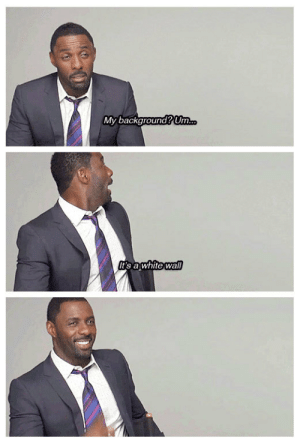 So Idris, could you please describe your background to us? via /r/funny https://ift.tt/2xmJGjF: My background Um  t's awhite wall So Idris, could you please describe your background to us? via /r/funny https://ift.tt/2xmJGjF